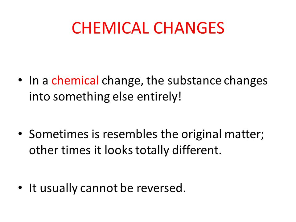 Signs of a CHEMICAL change A chemical change has hints and tell-tale signs: Color change Releases energy Can give off an odor Produces gases or solids It is not easily reversed