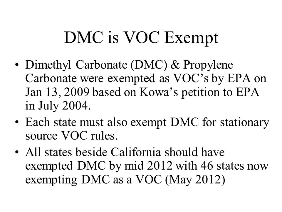 DMC is VOC Exempt Dimethyl Carbonate (DMC) & Propylene Carbonate were exempted as VOC's by EPA on Jan 13, 2009 based on Kowa's petition to EPA in July