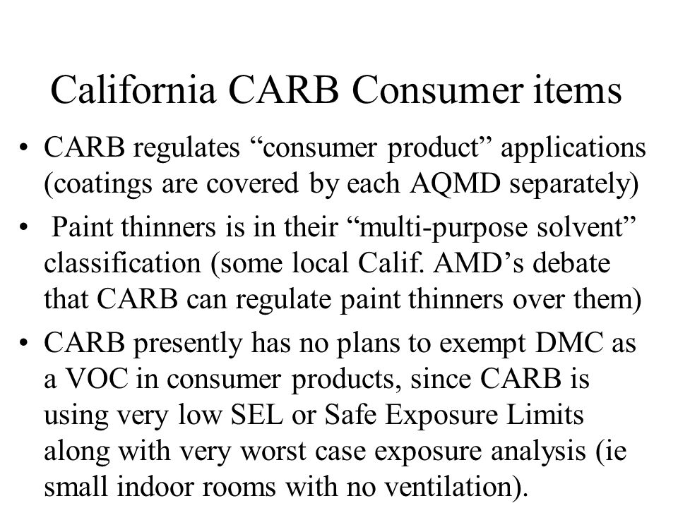 "California CARB Consumer items CARB regulates ""consumer product"" applications (coatings are covered by each AQMD separately) Paint thinners is in thei"