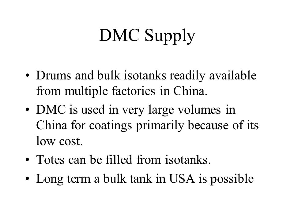 DMC Supply Drums and bulk isotanks readily available from multiple factories in China. DMC is used in very large volumes in China for coatings primari
