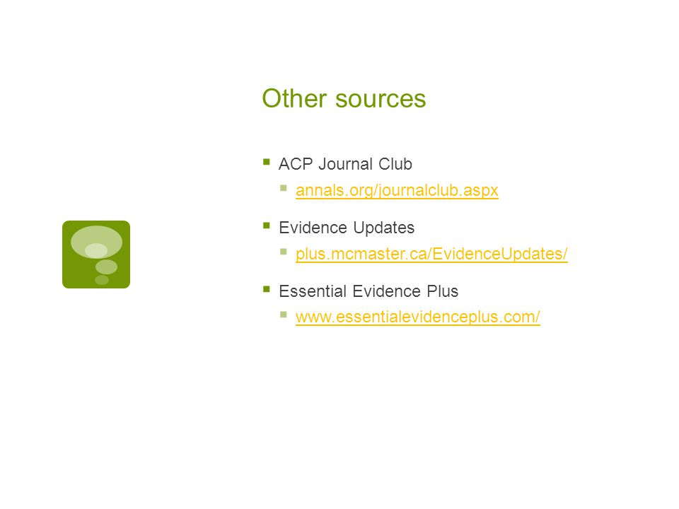 Other sources  ACP Journal Club  annals.org/journalclub.aspx annals.org/journalclub.aspx  Evidence Updates  plus.mcmaster.ca/EvidenceUpdates/ plus