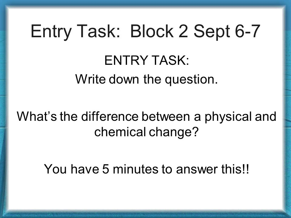 Entry Task: Block 2 Sept 6-7 ENTRY TASK: Write down the question.