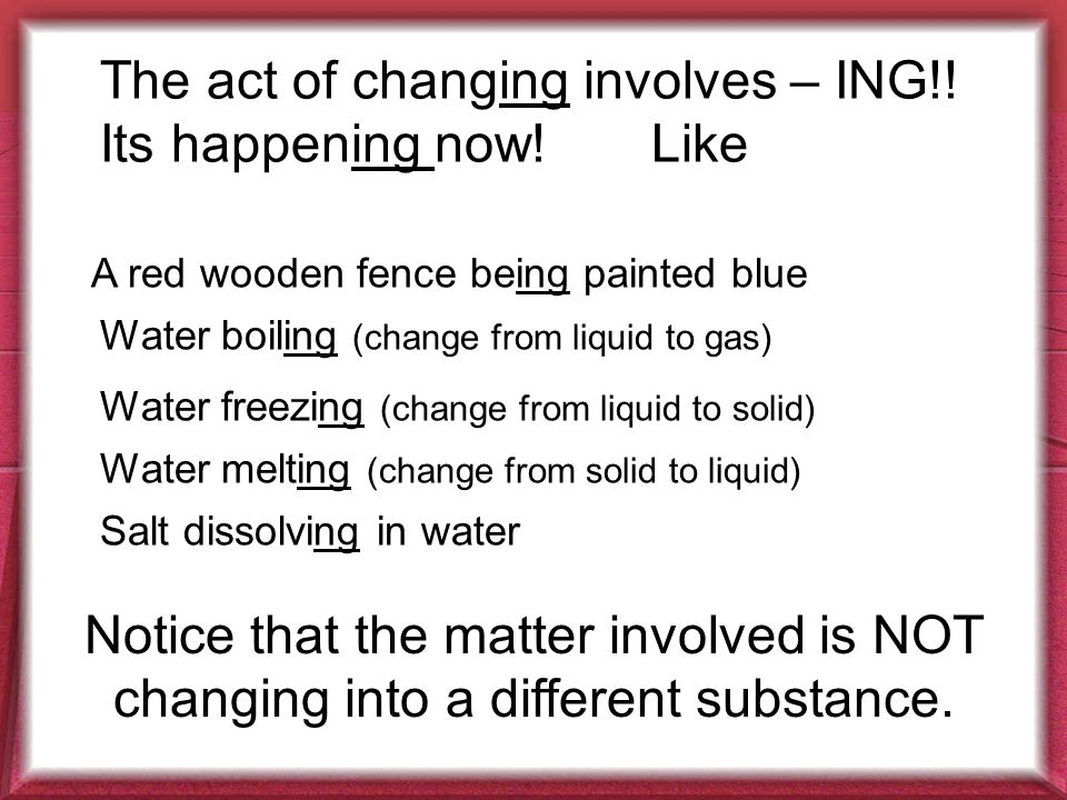 The act of changing involves – ING!. Its happening now.