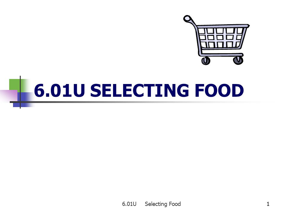 6.01U Selecting Food 1 6.01U SELECTING FOOD 1
