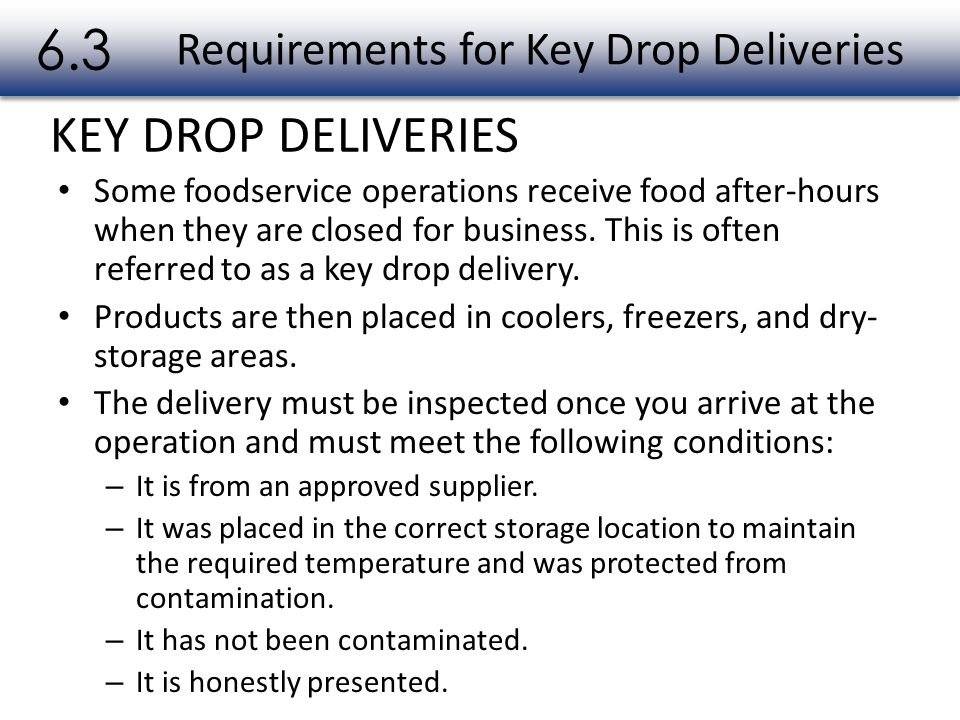 KEY DROP DELIVERIES Requirements for Key Drop Deliveries 6.3 Some foodservice operations receive food after-hours when they are closed for business.