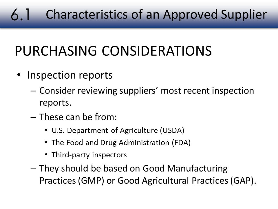 PURCHASING CONSIDERATIONS Characteristics of an Approved Supplier 6.1 Inspection reports – Consider reviewing suppliers' most recent inspection reports.