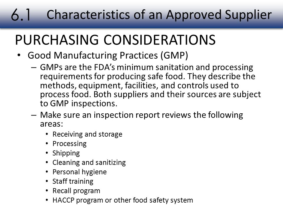 PURCHASING CONSIDERATIONS Characteristics of an Approved Supplier 6.1 Good Manufacturing Practices (GMP) – GMPs are the FDA's minimum sanitation and processing requirements for producing safe food.