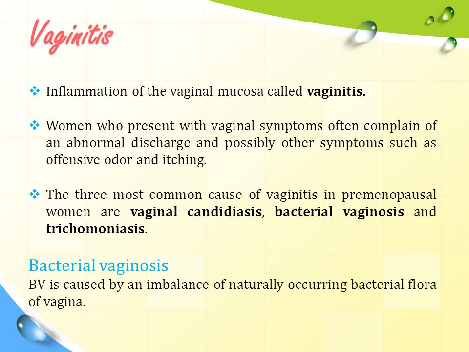 VaginitisVaginitis  Inflammation of the vaginal mucosa called vaginitis.  Women who present with vaginal symptoms often complain of an abnormal disc