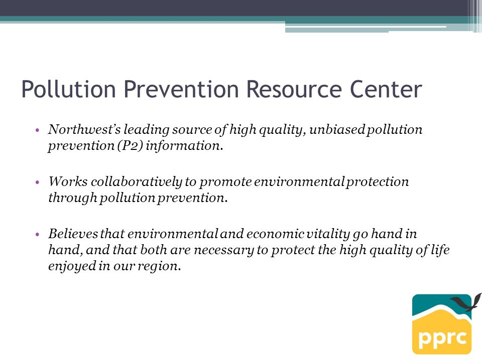 Northwest's leading source of high quality, unbiased pollution prevention (P2) information. Works collaboratively to promote environmental protection