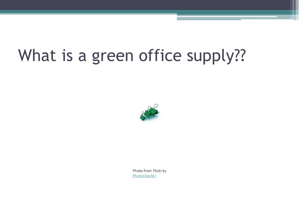 What is a green office supply?? Photo from Flickr by PhotoCharlie! PhotoCharlie!