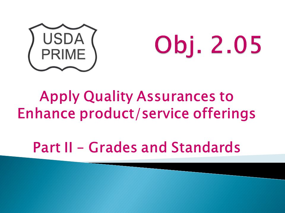 Apply Quality Assurances to Enhance product/service offerings Part II – Grades and Standards
