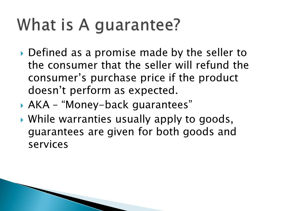  Defined as a promise made by the seller to the consumer that the seller will refund the consumer's purchase price if the product doesn't perform as