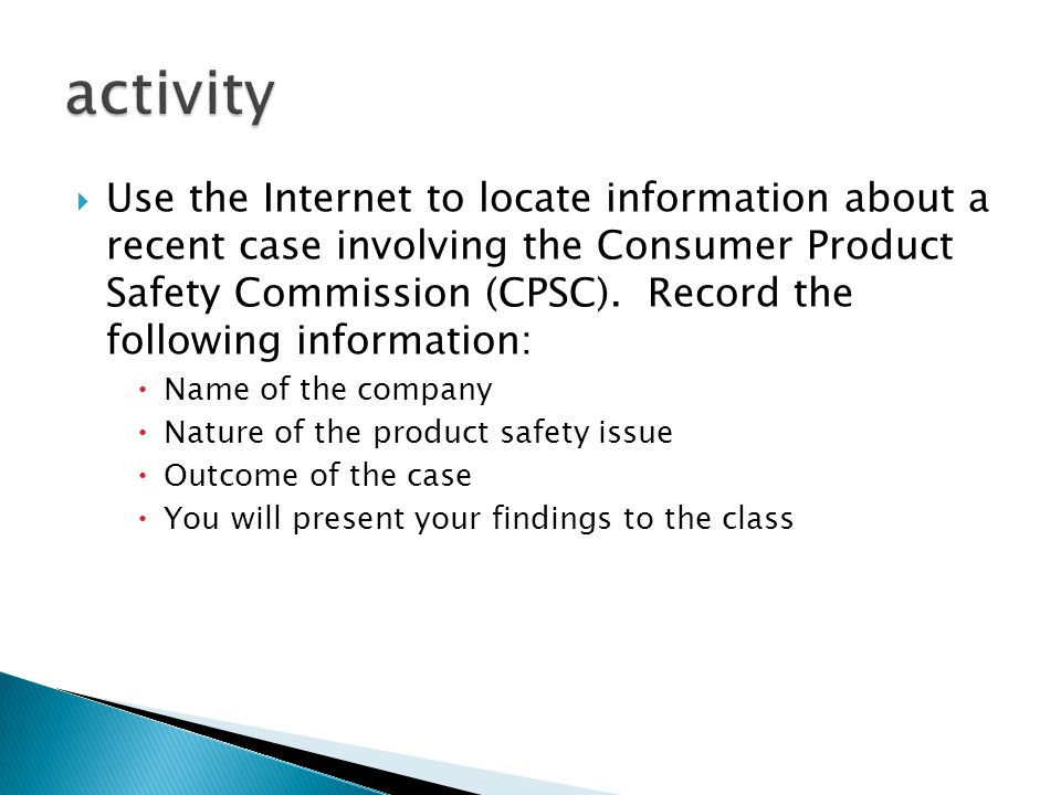  Use the Internet to locate information about a recent case involving the Consumer Product Safety Commission (CPSC). Record the following information