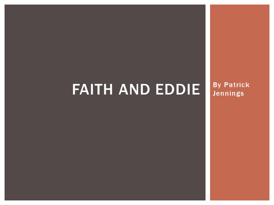 By Patrick Jennings FAITH AND EDDIE