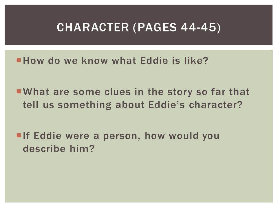  How do we know what Eddie is like?  What are some clues in the story so far that tell us something about Eddie's character?  If Eddie were a perso