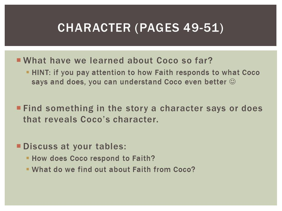  What have we learned about Coco so far?  HINT: if you pay attention to how Faith responds to what Coco says and does, you can understand Coco even