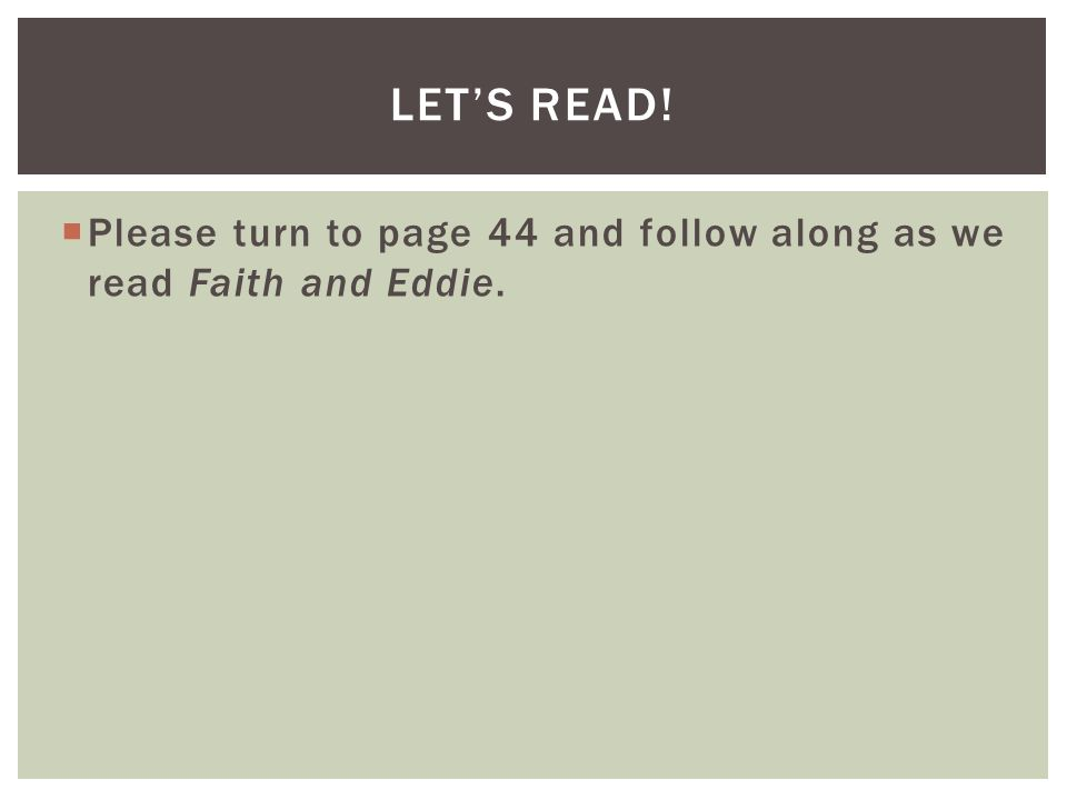  Please turn to page 44 and follow along as we read Faith and Eddie. LET'S READ!