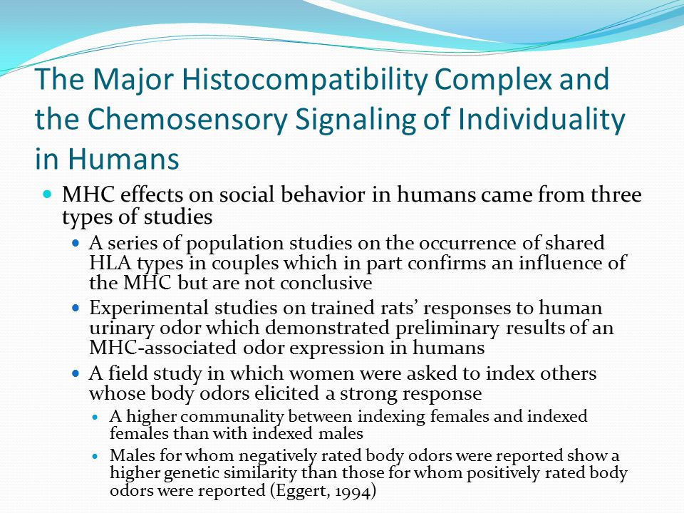 The Major Histocompatibility Complex and the Chemosensory Signaling of Individuality in Humans MHC effects on social behavior in humans came from thre