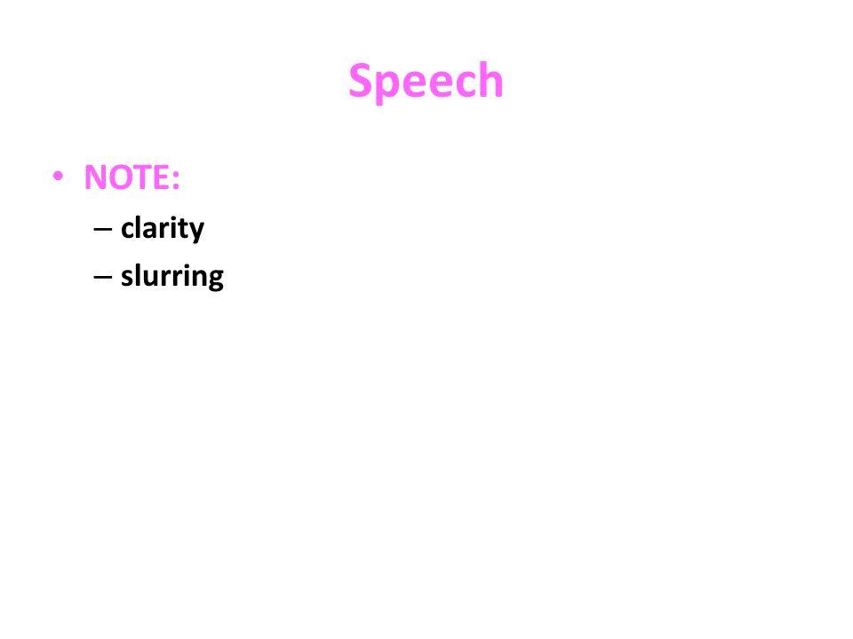 Speech NOTE: – clarity – slurring
