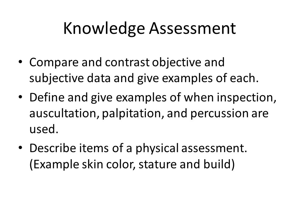 Knowledge Assessment Compare and contrast objective and subjective data and give examples of each.