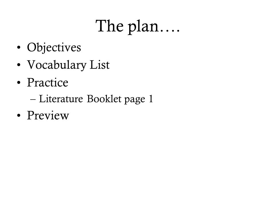 The plan…. Objectives Vocabulary List Practice –Literature Booklet page 1 Preview