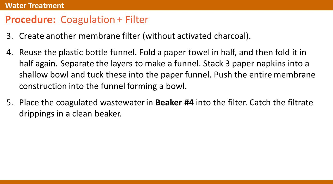 Procedure: Coagulation + Filter 3.Create another membrane filter (without activated charcoal).