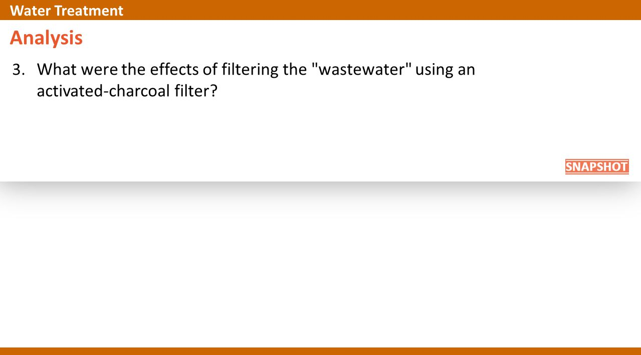 Analysis 3. What were the effects of filtering the wastewater using an activated-charcoal filter.