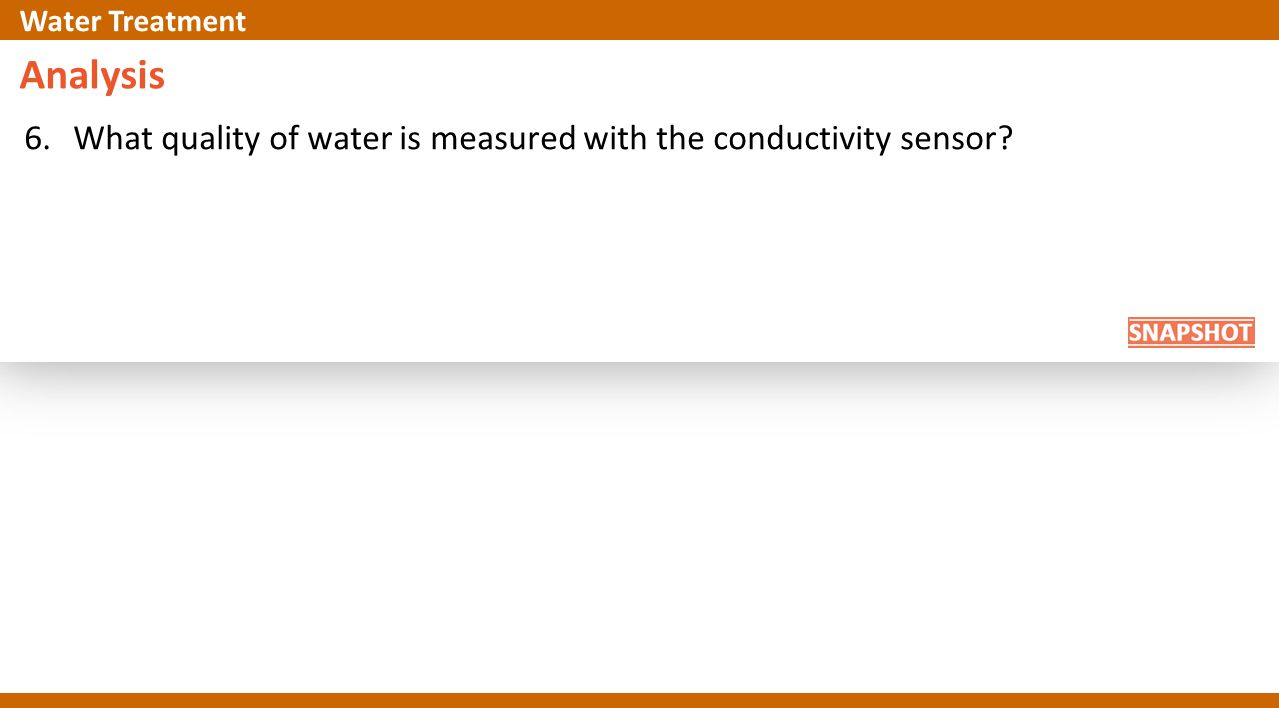 Analysis 6.What quality of water is measured with the conductivity sensor? Water Treatment