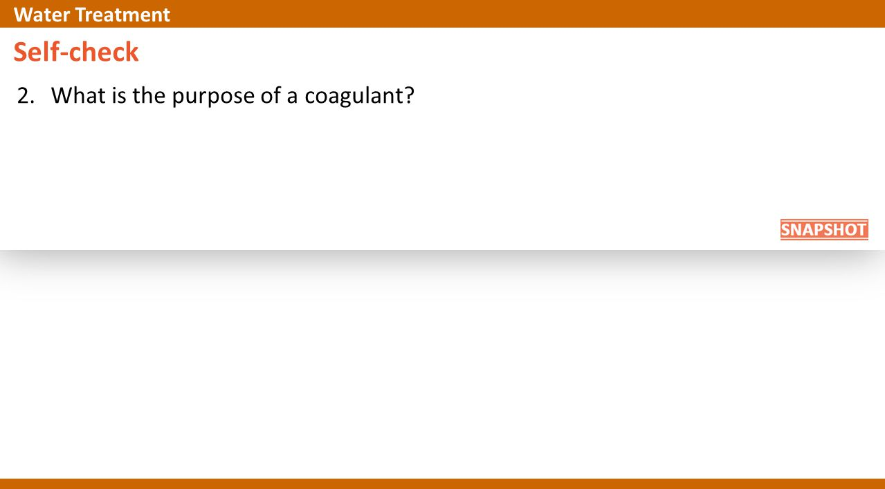 Self-check 2.What is the purpose of a coagulant? Water Treatment