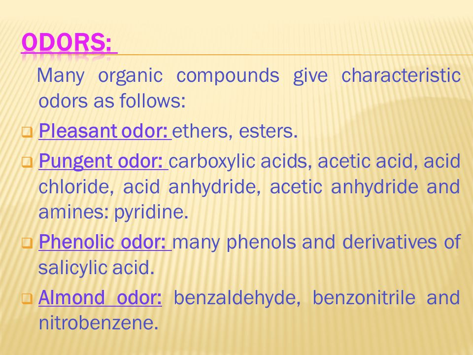 Many organic compounds give characteristic odors as follows:  Pleasant odor: ethers, esters.