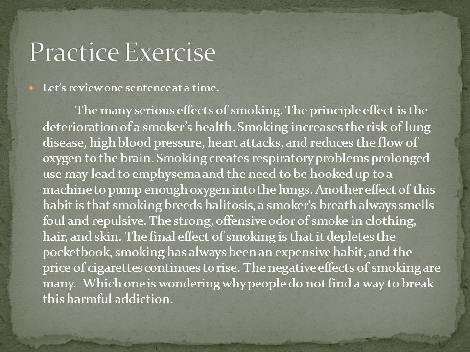 Let's review one sentence at a time. The many serious effects of smoking. The principle effect is the deterioration of a smoker's health. Smoking incr