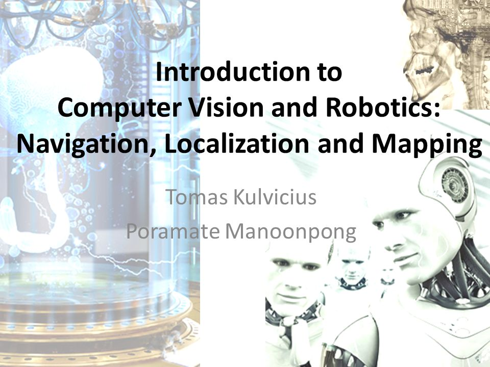 Robot Navigation, Localization, and Mapping I know where I am & I am able to make a plan to reach destination