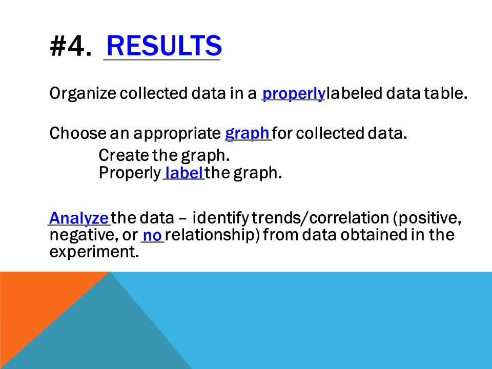 #4. RESULTS Organize collected data in a properly labeled data table.