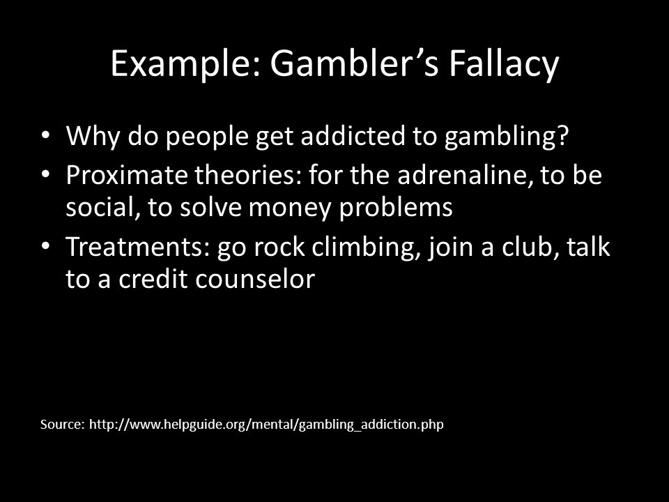 Example: Gambler's Fallacy Why do people get addicted to gambling.