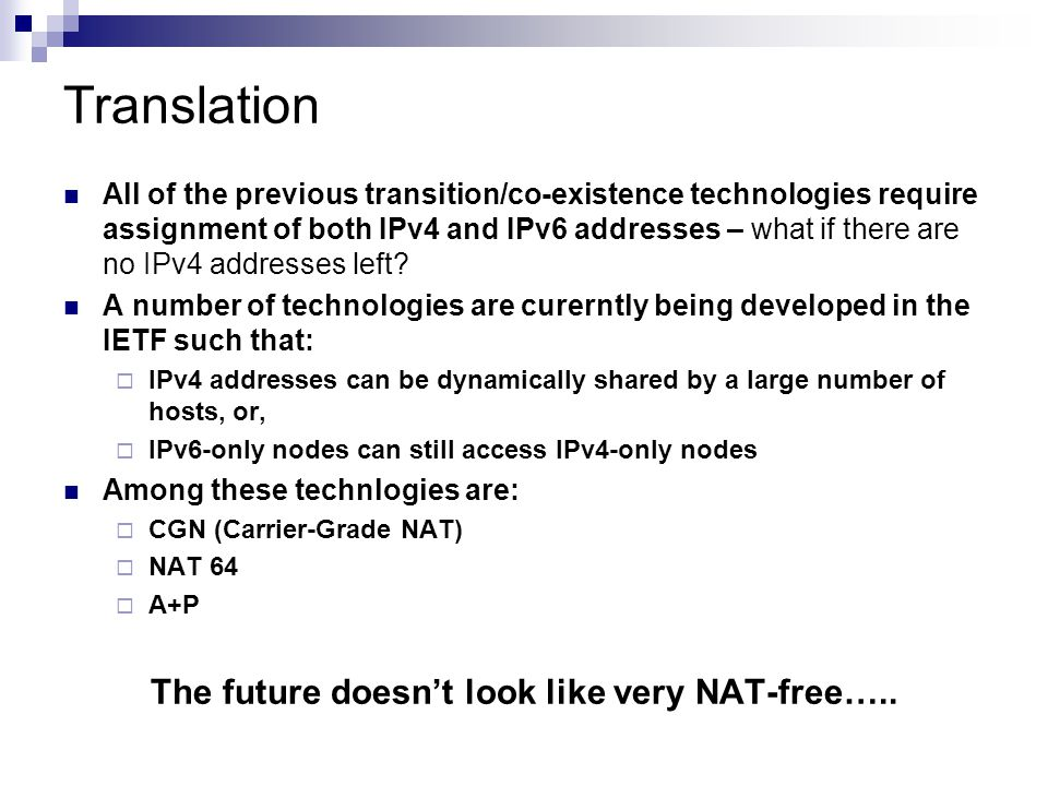 All of the previous transition/co-existence technologies require assignment of both IPv4 and IPv6 addresses – what if there are no IPv4 addresses left