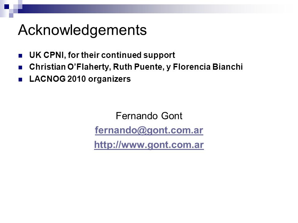 Acknowledgements UK CPNI, for their continued support Christian O'Flaherty, Ruth Puente, y Florencia Bianchi LACNOG 2010 organizers Fernando Gont fern