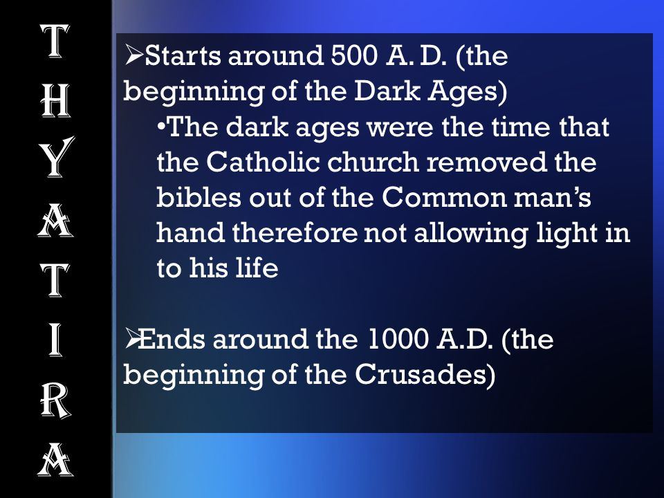  Starts around 500 A. D. (the beginning of the Dark Ages) The dark ages were the time that the Catholic church removed the bibles out of the Common m