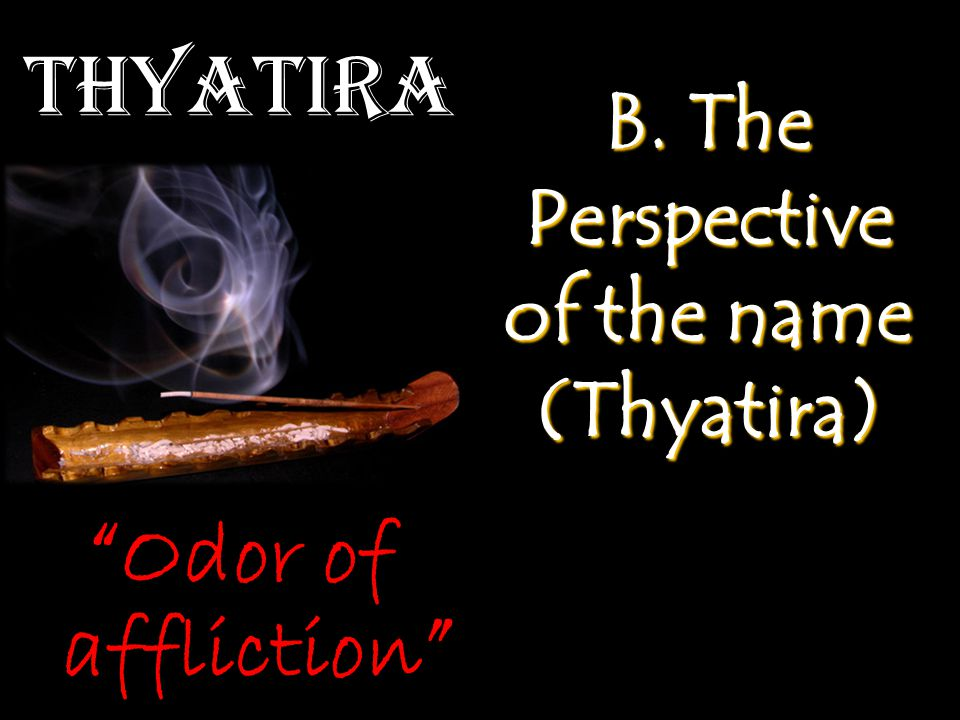 Thyatira B. The Perspective of the name (Thyatira) Odor of affliction