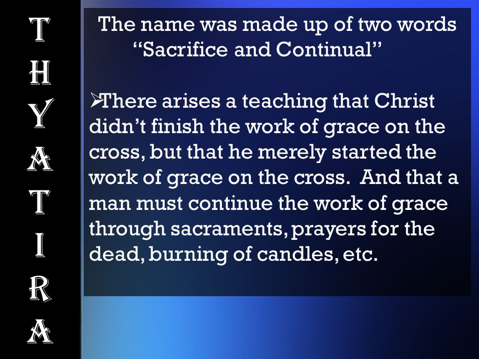 The name was made up of two words Sacrifice and Continual  There arises a teaching that Christ didn't finish the work of grace on the cross, but that he merely started the work of grace on the cross.