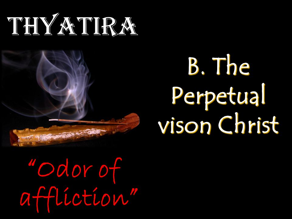 Thyatira B. The Perpetual vison Christ Odor of affliction