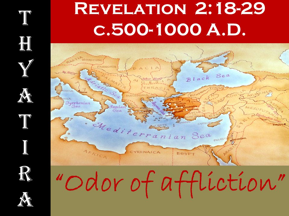 Revelation 2:18-29 c.500-1000 A.D. Odor of affliction ThyatIraThyatIra