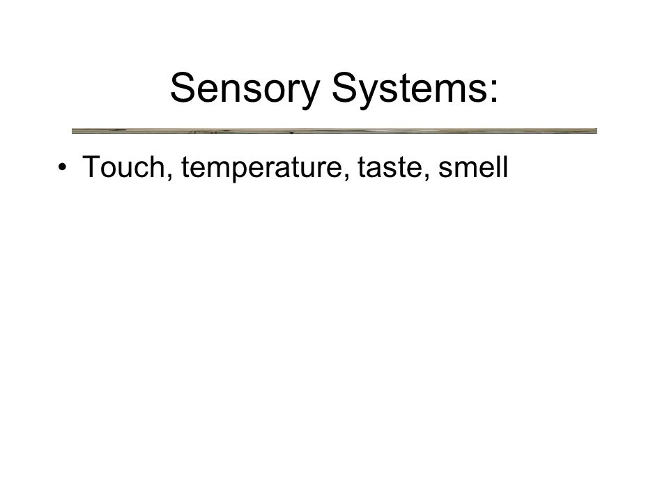 Sensory Systems: Touch, temperature, taste, smell