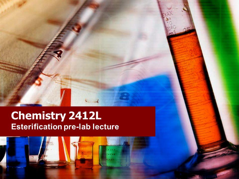 Chemistry 2412L Esterification pre-lab lecture