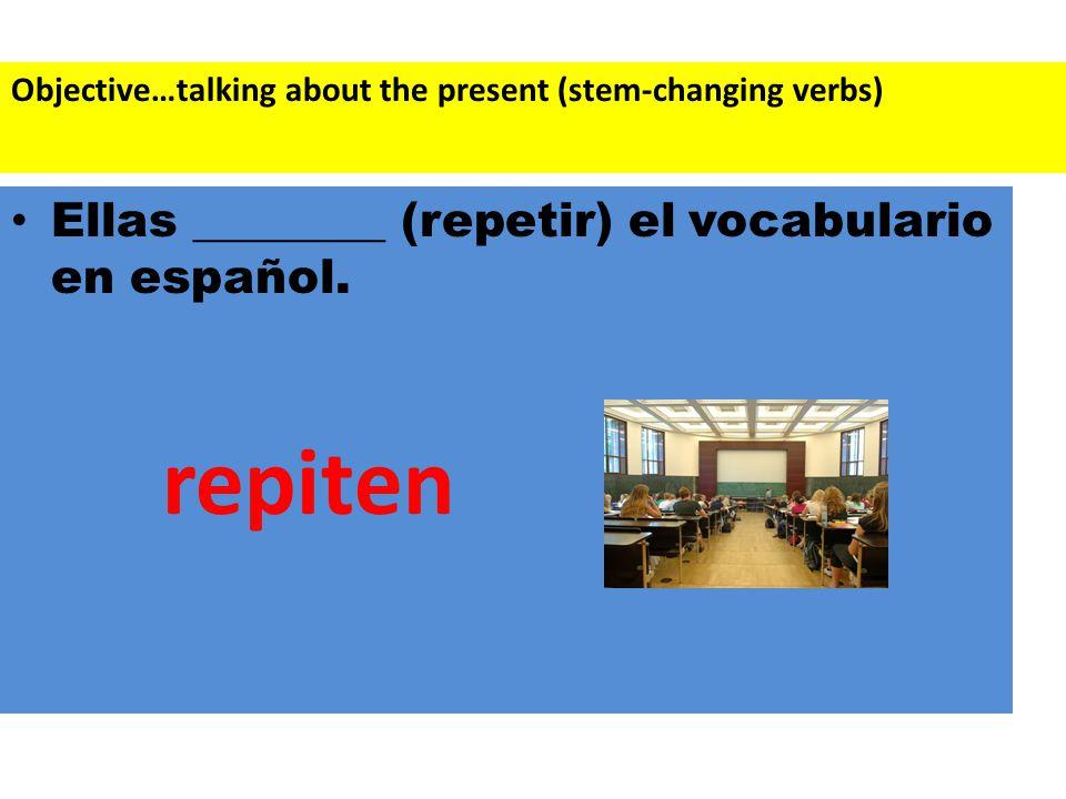 Ellas ________ (repetir) el vocabulario en español.