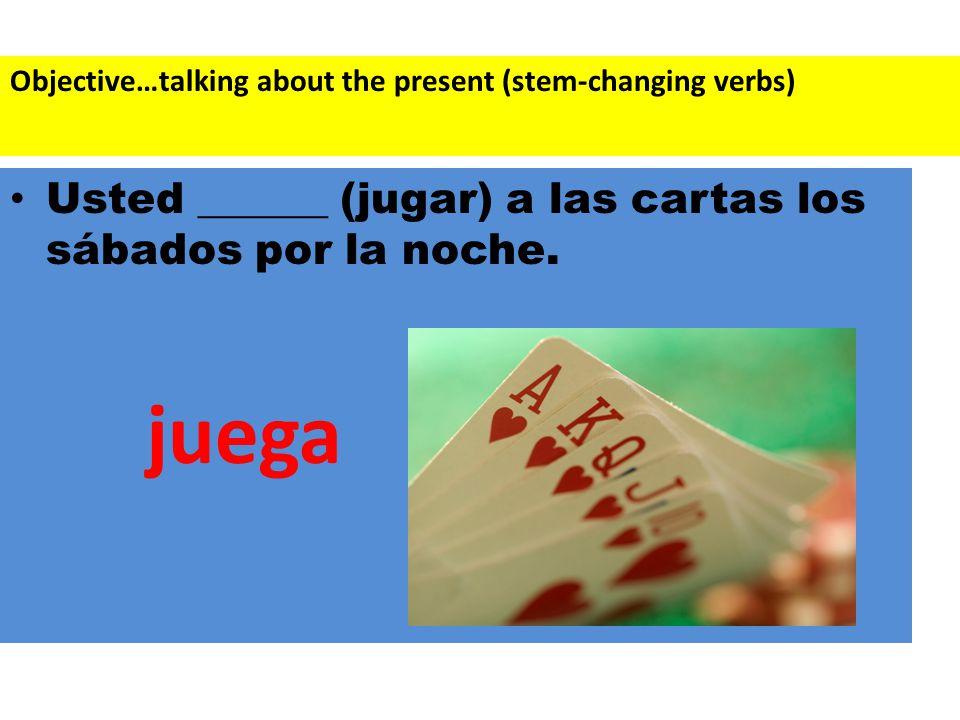 Usted ______ (jugar) a las cartas los sábados por la noche.