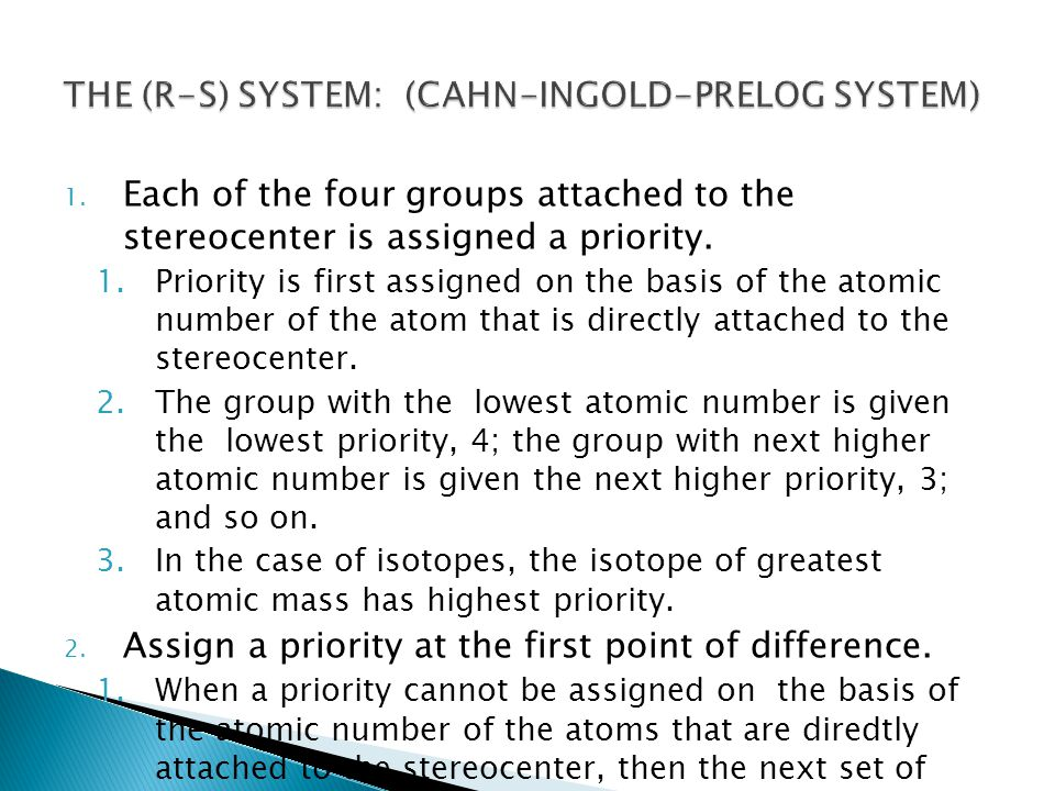 1. Each of the four groups attached to the stereocenter is assigned a priority. 1.Priority is first assigned on the basis of the atomic number of the