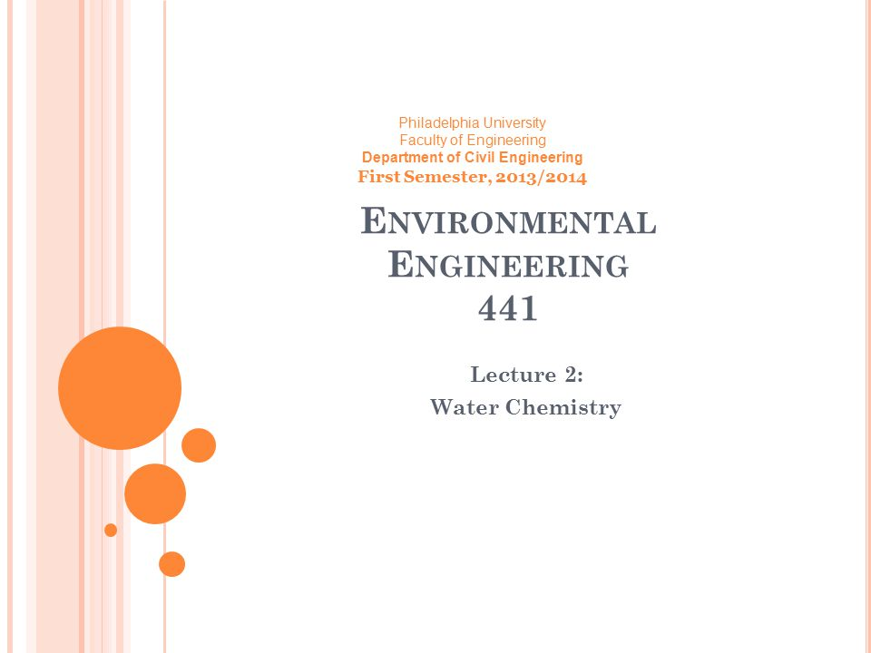 E NVIRONMENTAL E NGINEERING 441 Lecture 2: Water Chemistry Philadelphia University Faculty of Engineering Department of Civil Engineering First Semest