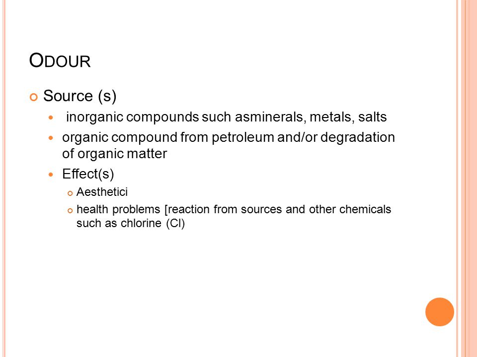 O DOUR Source (s) inorganic compounds such asminerals, metals, salts organic compound from petroleum and/or degradation of organic matter Effect(s) Ae