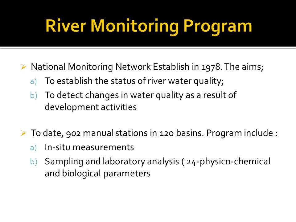  National Monitoring Network Establish in 1978. The aims; a) To establish the status of river water quality; b) To detect changes in water quality as