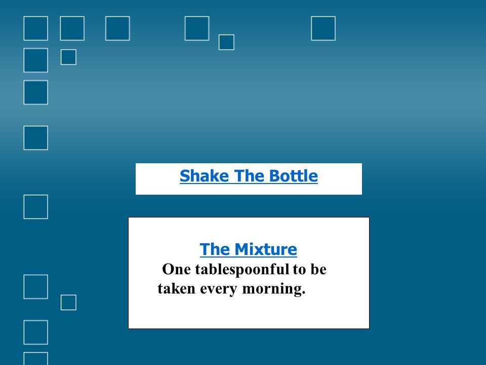 The Mixture One tablespoonful to be taken every morning. Shake The Bottle